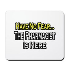 """""""Have No Fear...Pharmacist"""" Mousepad"""