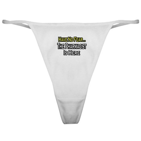 """""""Have No Fear...Pharmacist"""" Classic Thong"""