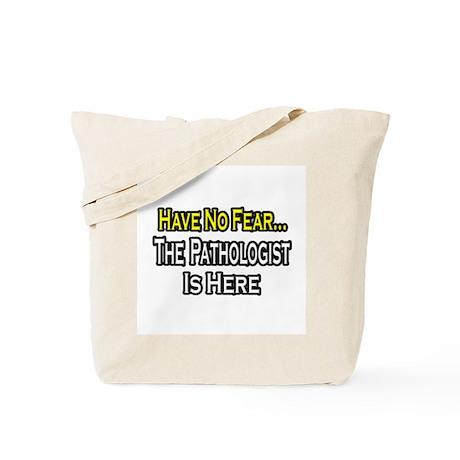 """""""Have No Fear: Pathologist"""" Tote Bag"""