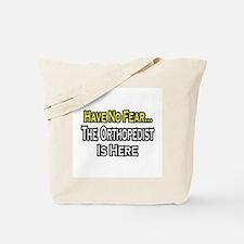 """Have No Fear: Orthopedist"" Tote Bag"