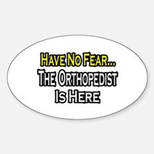 """Have No Fear: Orthopedist"" Oval Decal"