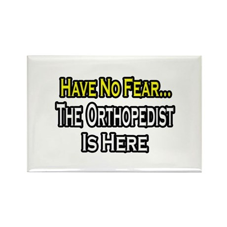 """Have No Fear: Orthopedist"" Rectangle Magnet"