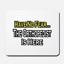 """Have No Fear: Orthopedist"" Mousepad"