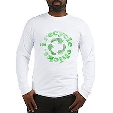 I Recycle Chicks Long Sleeve T-Shirt