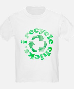 I Recycle Chicks T-Shirt