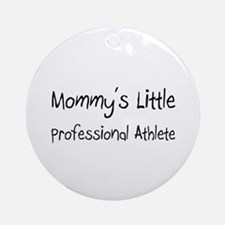 Mommy's Little Professional Athlete Ornament (Roun
