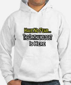 """""""Have No Fear: Ophthalmologist"""" Hoodie"""