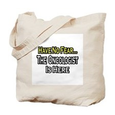"""""""Have No Fear: Oncologist"""" Tote Bag"""