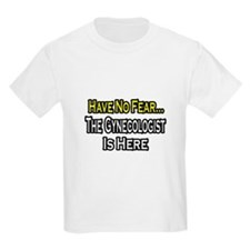 """""""Have No Fear: Gynecologist"""" T-Shirt"""