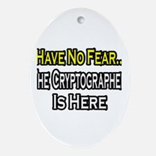 """Have No Fear: Cryptographer"" Oval Ornament"