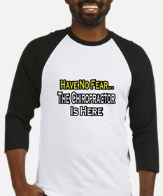 """""""Have No Fear: Chiropractor"""" Baseball Jersey"""