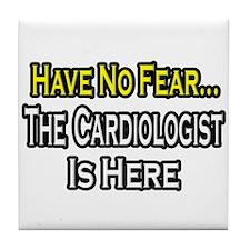 """Have No Fear: Cardiologist"" Tile Coaster"