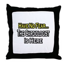 """Have No Fear: Cardiologist"" Throw Pillow"
