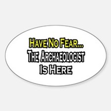 """Have No Fear: Archaeologist"" Oval Decal"