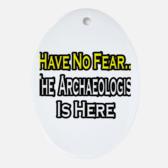 """""""Have No Fear: Archaeologist"""" Oval Ornament"""