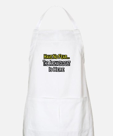 """""""Have No Fear: Archaeologist"""" BBQ Apron"""