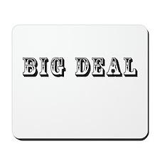 Big Deal Mousepad