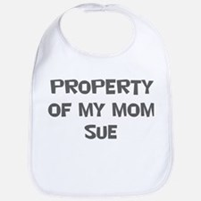 Property of My Mom Sue Bib