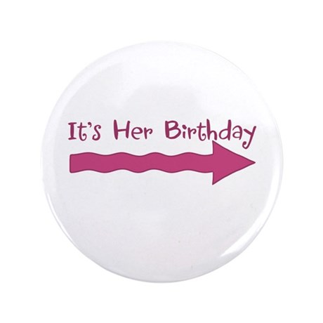 """It's Her Birthday (-->) 3.5"""" Button (100 pack)"""