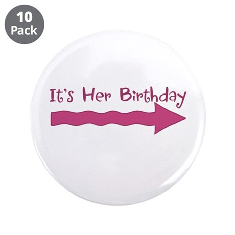 """It's Her Birthday (-->) 3.5"""" Button (10 pa"""