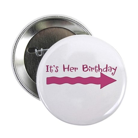 "It's Her Birthday (-->) 2.25"" Button (10 pack)"