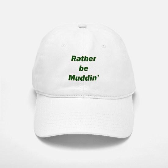 Rather Be Muddin' Baseball Baseball Cap