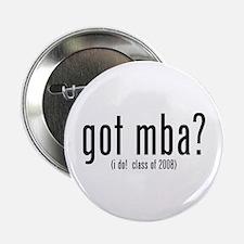 "got mba? (i do! class of 2008) 2.25"" Button"
