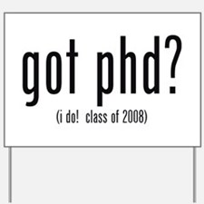 got phd? (i do! class of 2008) Yard Sign