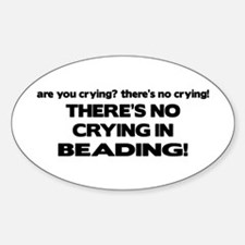 There's No Crying in Beading Oval Decal