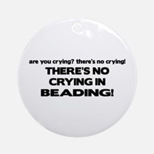 There's No Crying in Beading Ornament (Round)