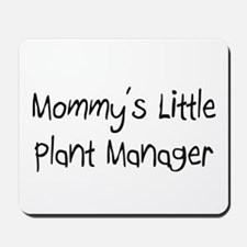 Mommy's Little Plant Manager Mousepad
