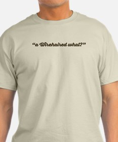 """a wirehaired what?"" Ash Grey T-Shirt"