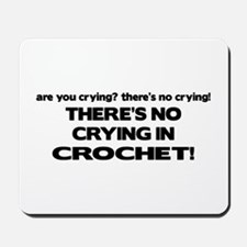 There's No Crying in Crochet Mousepad