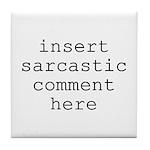 Sarcastic Comment Tile Coaster