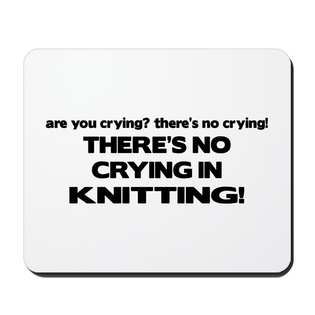 There's No Crying in Knitting Mousepad by poor_richards