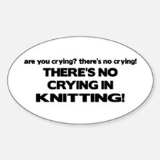 There's No Crying in Knitting Oval Decal