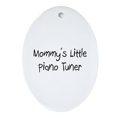 Mommy's Little Piano Tuner Oval Ornament
