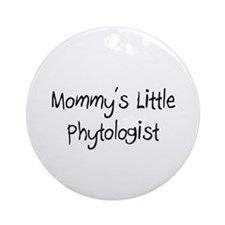 Mommy's Little Phytologist Ornament (Round)