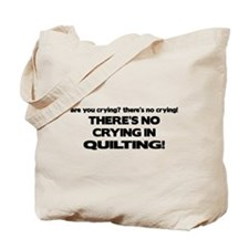 There's No Crying in Quilting Tote Bag