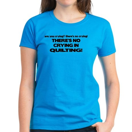 There's No Crying in Quilting Women's Dark T-Shirt
