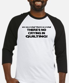 There's No Crying in Quilting Baseball Jersey