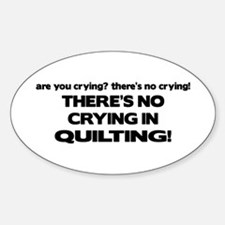 There's No Crying in Quilting Oval Stickers