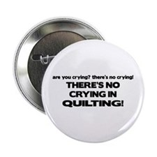 """There's No Crying in Quilting 2.25"""" Button"""