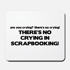 There's No Crying in Scrapbooking Mousepad