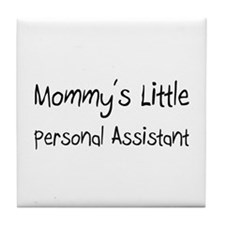 Mommy's Little Personal Assistant Tile Coaster