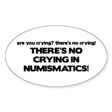 There's No Crying in Numismatics Oval Decal