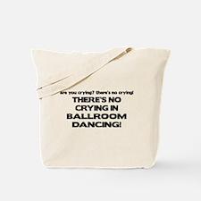 There's No Crying Ballroom Tote Bag