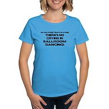 There's No Crying Ballroom Tee