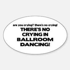 There's No Crying Ballroom Oval Decal