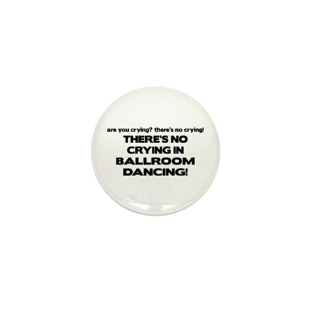There's No Crying Ballroom Mini Button